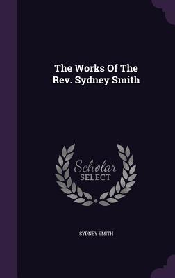 The Works of the REV. Sydney Smith - Smith, Sydney
