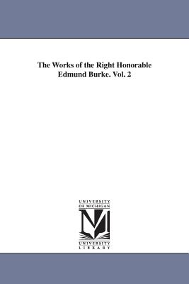 The Works of the Right Honorable Edmund Burke. Vol. 2 - Burke, Edmund