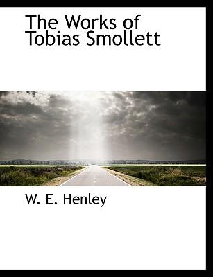 The Works of Tobias Smollett - Henley, W E