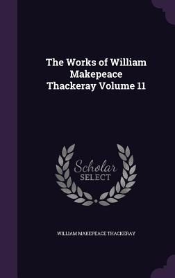 The Works of William Makepeace Thackeray Volume 11 - Thackeray, William Makepeace