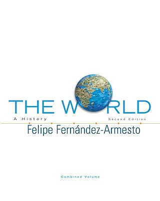 The World: A History, Combined Volume - Fernandez-Armesto, Felipe