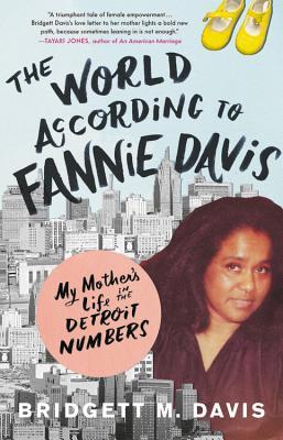 The World According to Fannie Davis: My Mother's Life in the Detroit Numbers - Davis, Bridgett M