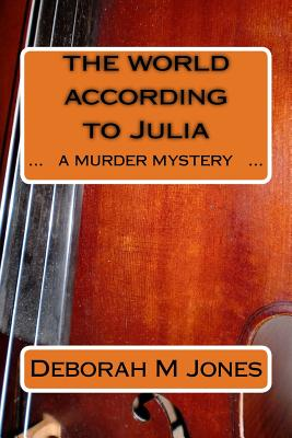 The World According to Julia: A Murder Mystery - Jones, Deborah M