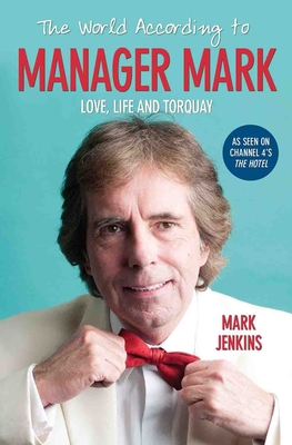 The World According to Manager Mark: Life, Love and Torquay - Jenkins, Mark