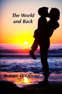 The World and Back - One Woman's Journey and Fight to Save Her Child from Abuse: A Trilogy of the Three Mummy Where Are You Books. - D'Olivier, Jeanne