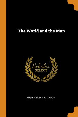 The World and the Man - Thompson, Hugh Miller