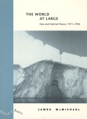 """""""The World at Large: New and Selected Poems 1971-1996 - McMichael, James, and Shapiro, Alan (Foreword by)"""