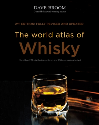 The World Atlas of Whisky: More Than 200 Distilleries Explored and 750 Expressions Tasted - Broom, Dave