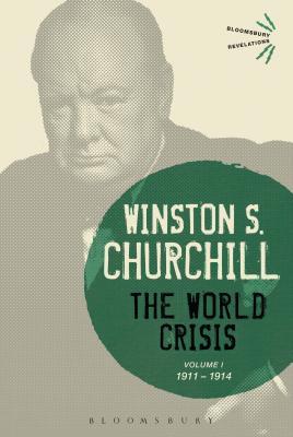 The World Crisis Volume I: 1911-1914 - Churchill, Winston S., Sir