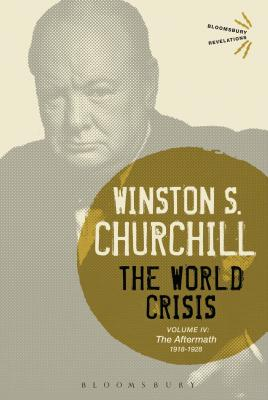 The World Crisis Volume IV: 1918-1928: The Aftermath - Churchill, Winston S., Sir
