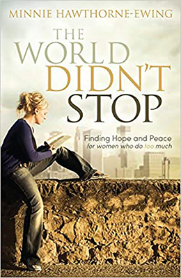 The World Didn't Stop: Finding Hope and Peace for Women Who Do Too Much - Hawthorne-Ewing, Minnie
