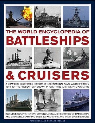 The World Encyclopedia of Battleships & Cruisers: The Complete Illustrated History of International Naval Warships from 1860 to the Present Day, Shown in Over 1200 Archive Photographs - Hore, Peter