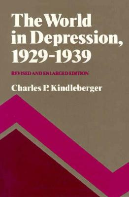 The World in Depression, 1929-1939: Revised and Enlarged Edition - Kindleberger, Charles P