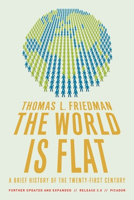 The World Is Flat: A Brief History of the Twenty-First Century - Friedman, Thomas L