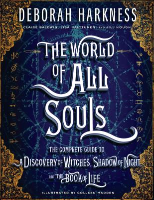 The World of All Souls: The Complete Guide to a Discovery of Witches, Shadow of Night, and the Book of Life - Harkness, Deborah, and Baldwin, Claire (Contributions by), and Halttunen, Lisa (Contributions by), and Hough, Jill...