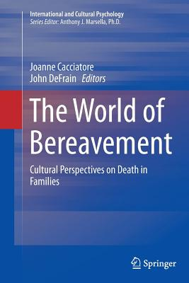 The World of Bereavement: Cultural Perspectives on Death in Families - Cacciatore, Joanne (Editor), and Defrain, John (Editor)