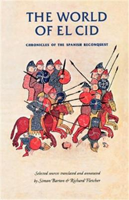 The World of El Cid: Chronicles of the Spanish Reconquest - Fletcher, Richard A (Editor), and Barton, Simon (Editor)
