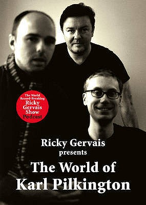 The World of Karl Pilkington - Pilkington, Karl, and Merchant, Stephen, and Gervais, Ricky
