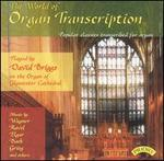 The World of Organ Transcription: Popular Classics Transcribed for organ