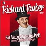 The World of Richard Tauber: Ein Lied Geht um die Welt- Seine großen Erfolge - Richard Tauber (vocals); Sabine Kalter (mezzo-soprano); Vera Schwarz (soprano)