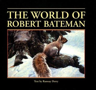 The World of Robert Bateman - Lee, V John (Designer), and Derry, Ramsay (Text by)
