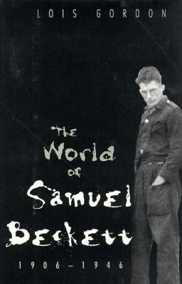 The World of Samuel Beckett, 1906-1946 - Gordon, Lois, Professor