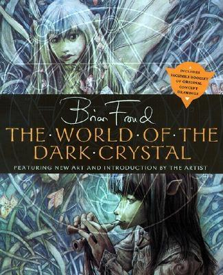 The World of the Dark Crystal - Froud, Brian, and Llewelyn, J J (Text by), and Brown, Rupert (Designer)
