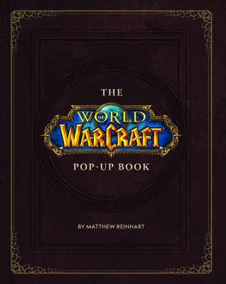 The World of Warcraft Pop-Up Book - Reinhart, Matthew (Compiled by)