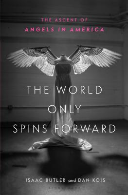 The World Only Spins Forward: The Ascent of Angels in America - Butler, Isaac, and Kois, Dan