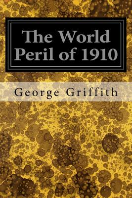 The World Peril of 1910 - Griffith, George