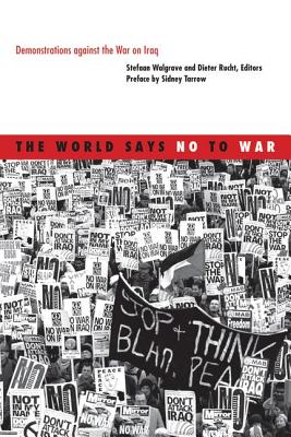The World Says No to War: Demonstrations Against the War on Iraq - Walgrave, Stefaan (Editor), and Rucht, Dieter (Editor), and Tarrow, Sidney (Preface by)
