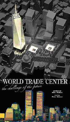 The World Trade Center: The Challenge of the Future - Skinner, Peter, and Wallace, Mike (Preface by)
