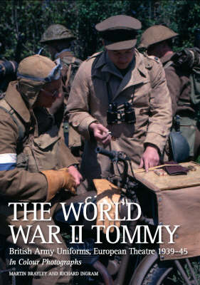 The World War II Tommy: British Army Uniforms, European Theatre 1939-45 in Colour Photographs - Brawley, Martin