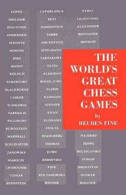 The World's Great Chess Games - Fine, Reuben, and Sloan, Sam (Introduction by)