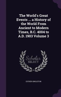 The World's Great Events ... a History of the World from Ancient to Modern Times, B.C. 4004 to A.D. 1903 Volume 3 - Singleton, Esther