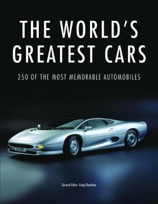 The World's Greatest Cars: 250 of the most memorable automobiles - Cheetham, Craig (Editor)