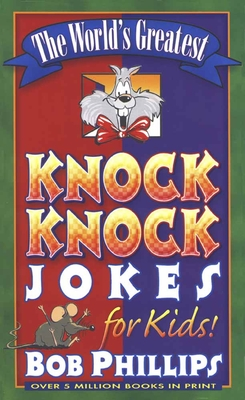 The World's Greatest Knock-Knock Jokes for Kids - Phillips, Bob
