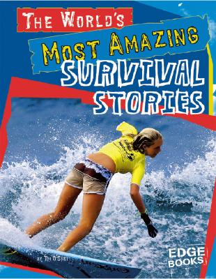 The World's Most Amazing Survival Stories - O'Shei, Tim