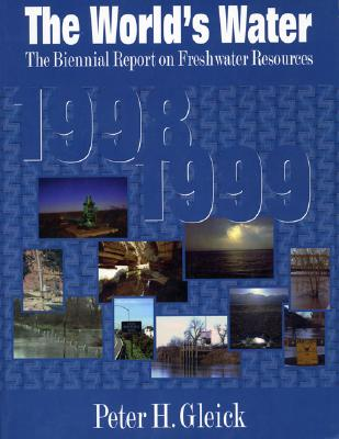 The World's Water 1998-1999: The Biennial Report on Freshwater Resources - Gleick, Peter H