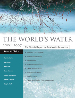 The World's Water: The Biennial Report on Freshwater Resources - Gleick, Peter H, and Wolff, Gary H, and Cooley, Heather