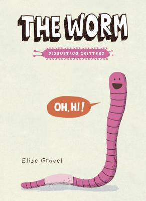 The Worm: The Disgusting Critters Series - Gravel, Elise