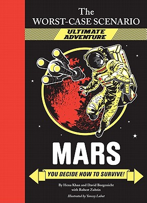 The Worst-Case Scenario: Mars (an Ultimate Adventure Novel) - Khan, Hena, Ms., and Borgenicht, David, and Zubrin, Robert
