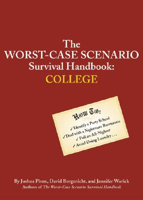 The Worst-Case Scenario Survival Handbook: College - Piven, Joshua, and Borgenicht, David, and Worick, Jennifer