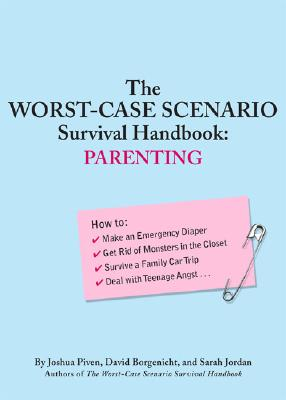 The Worst-Case Scenario Survival Handbook: Parenting - Piven, Joshua, and Borgenicht, David, and Pivert, Joshua