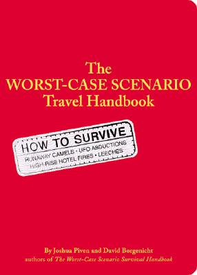 The Worst-Case Scenario Survival Handbook: Travel - Piven, Joshua, and Borgenicht, David, and Concannon, David (Foreword by)