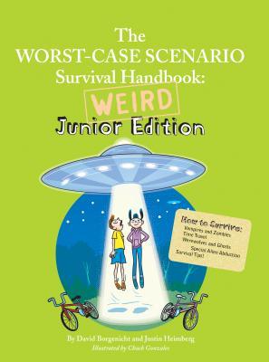 The Worst Case Scenario Survival Handbook: Weird Junior Edition - Borgenicht, David