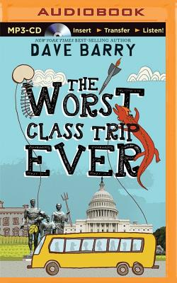 The Worst Class Trip Ever - Barry, Dave, Dr., and Haberkorn, Todd (Read by)