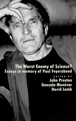 'The Worst Enemy of Science'?: Essays in Memory of Paul Feyerabend - Preston, John (Editor), and Munevar, Gonzalo (Editor), and Lamb, David (Editor)