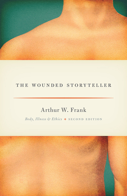 The Wounded Storyteller: Body, Illness, and Ethics - Frank, Arthur W.