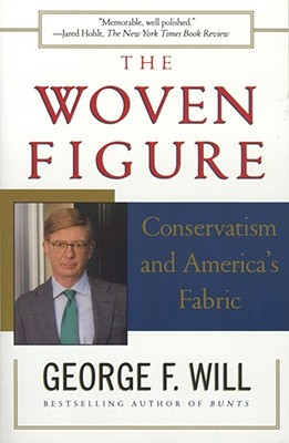 The Woven Figure: Conservatism and America's Fabric - Will, George F